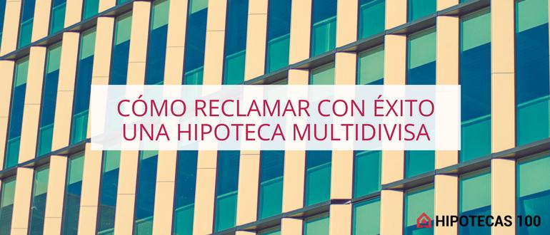 , HIPOTECA MULTIDIVISA, CÓMO RECLAMAR
