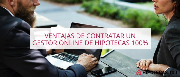 CONTRATAR UN GESTOR ONLINE DE HIPOTECAS, VENTAJAS DE CONTRATAR UN GESTOR ONLINE DE HIPOTECAS 100%